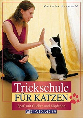 Trickschule für Katzen: Spaß mit Clicker und Köpfchen (Cadmos Heimtierpraxis) -